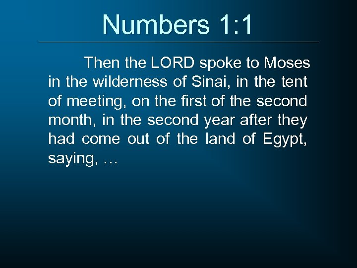 Numbers 1: 1 Then the LORD spoke to Moses in the wilderness of Sinai,