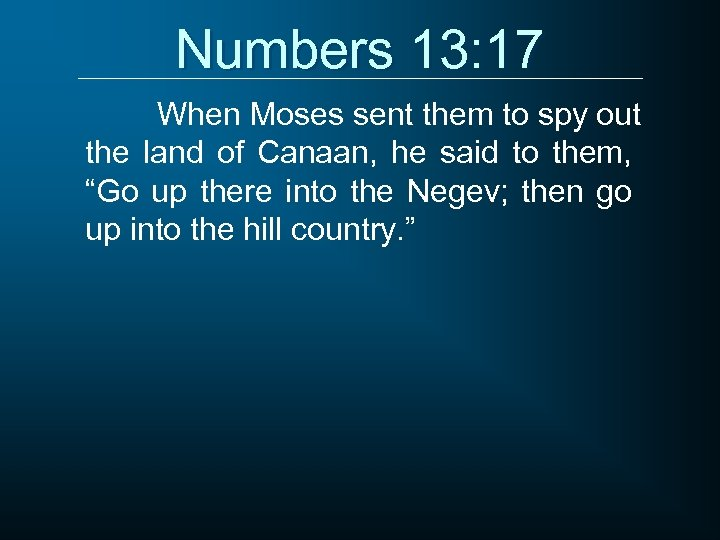 Numbers 13: 17 When Moses sent them to spy out the land of Canaan,