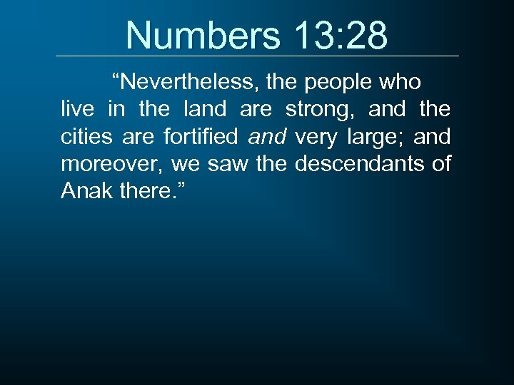 """Numbers 13: 28 """"Nevertheless, the people who live in the land are strong, and"""