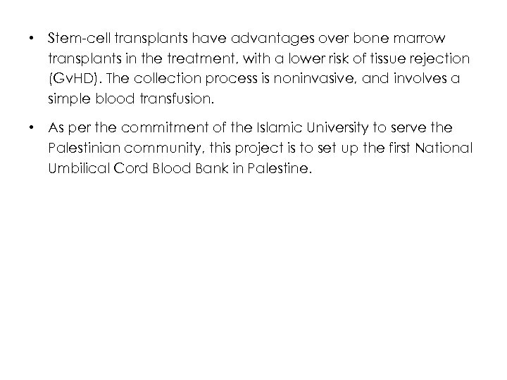• Stem-cell transplants have advantages over bone marrow transplants in the treatment, with