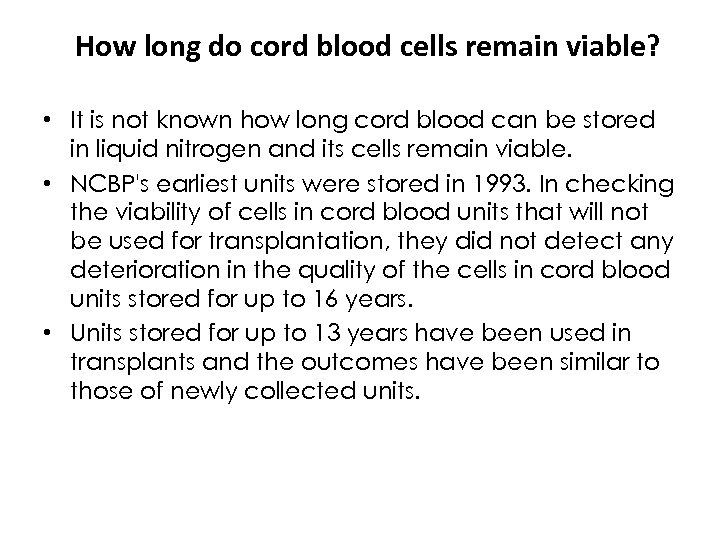 How long do cord blood cells remain viable? • It is not known how