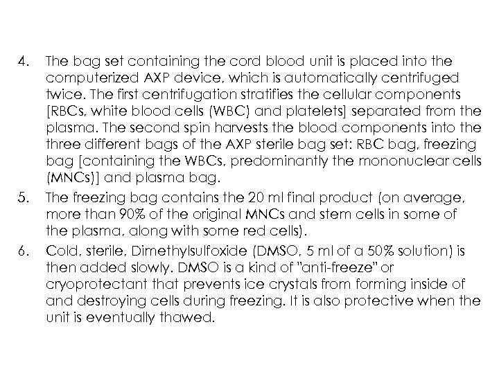 4. 5. 6. The bag set containing the cord blood unit is placed into