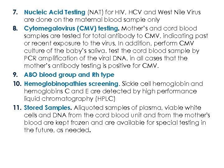 7. Nucleic Acid Testing (NAT) for HIV, HCV and West Nile Virus are done