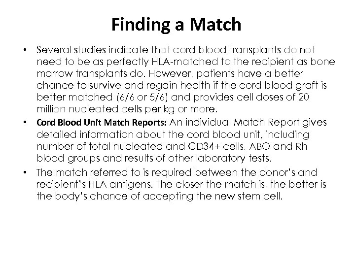 Finding a Match • Several studies indicate that cord blood transplants do not need