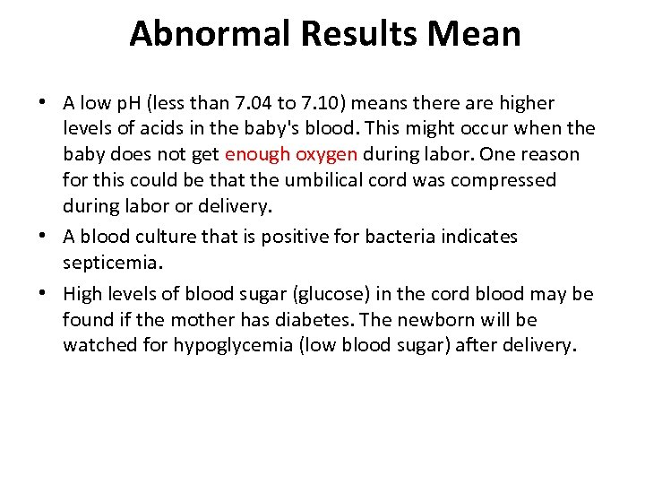 Abnormal Results Mean • A low p. H (less than 7. 04 to 7.