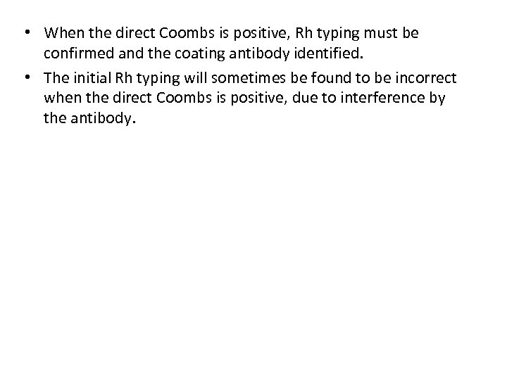 • When the direct Coombs is positive, Rh typing must be confirmed and