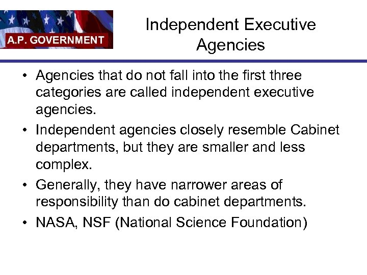 Independent Executive Agencies • Agencies that do not fall into the first three categories
