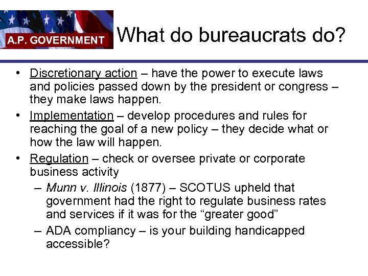 What do bureaucrats do? • Discretionary action – have the power to execute laws