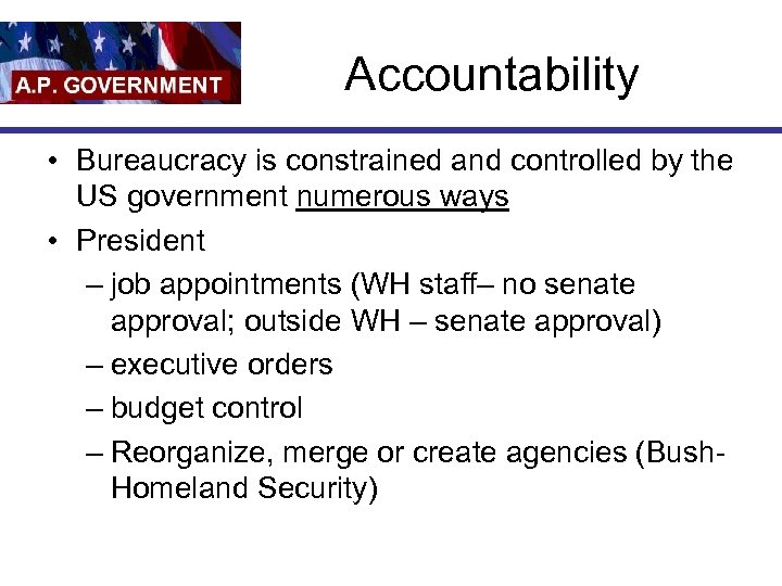 Accountability • Bureaucracy is constrained and controlled by the US government numerous ways •