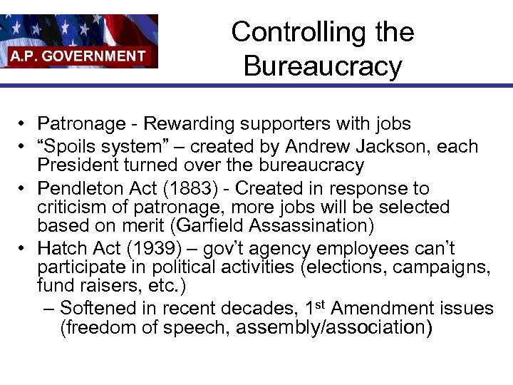 """Controlling the Bureaucracy • Patronage - Rewarding supporters with jobs • """"Spoils system"""" –"""