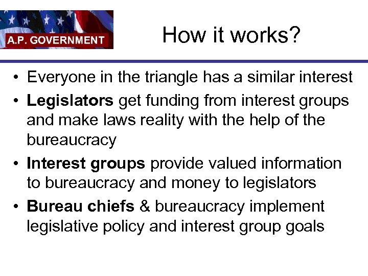 How it works? • Everyone in the triangle has a similar interest • Legislators