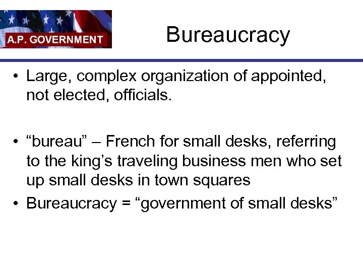 """Bureaucracy • Large, complex organization of appointed, not elected, officials. • """"bureau"""" – French"""