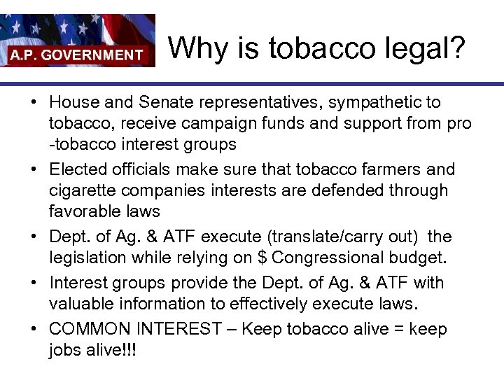 Why is tobacco legal? • House and Senate representatives, sympathetic to tobacco, receive campaign
