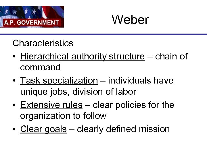 Weber Characteristics • Hierarchical authority structure – chain of command • Task specialization –