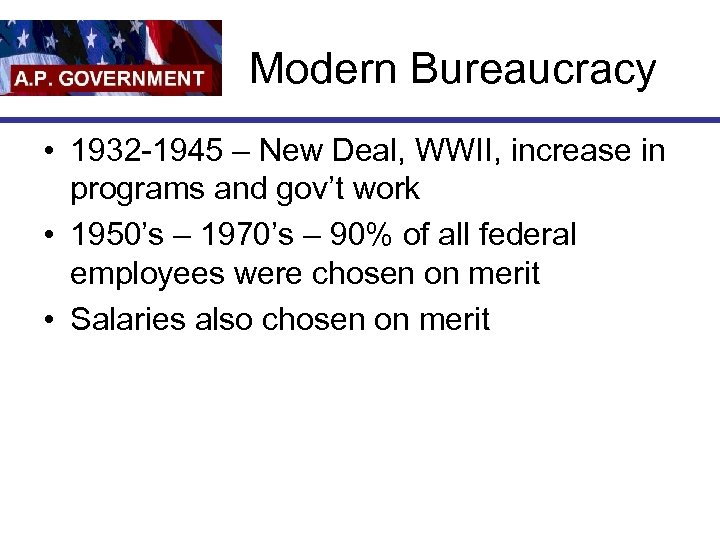 Modern Bureaucracy • 1932 -1945 – New Deal, WWII, increase in programs and gov't