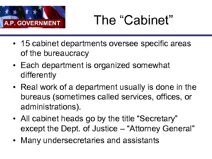 """The """"Cabinet"""" • 15 cabinet departments oversee specific areas of the bureaucracy • Each"""