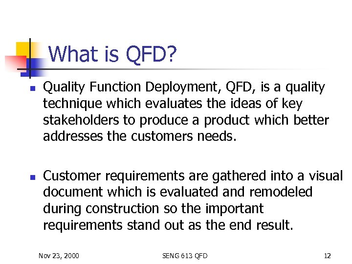 What is QFD? n n Quality Function Deployment, QFD, is a quality technique which