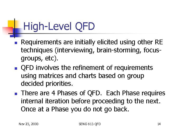 High-Level QFD n n n Requirements are initially elicited using other RE techniques (interviewing,