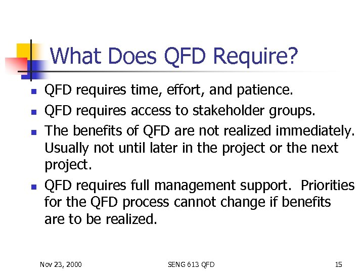 What Does QFD Require? n n QFD requires time, effort, and patience. QFD requires