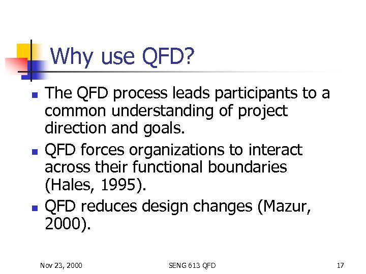 Why use QFD? n n n The QFD process leads participants to a common