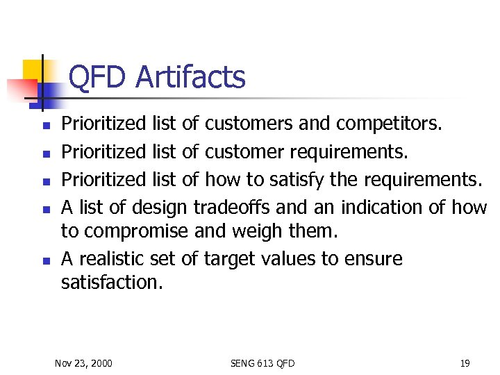 QFD Artifacts n n n Prioritized list of customers and competitors. Prioritized list of