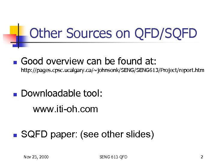 Other Sources on QFD/SQFD n Good overview can be found at: http: //pages. cpsc.