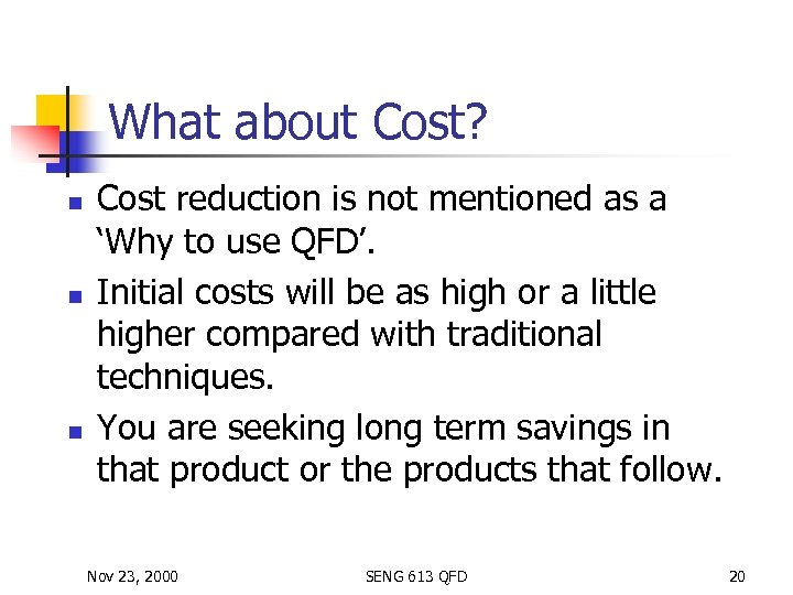 What about Cost? n n n Cost reduction is not mentioned as a 'Why