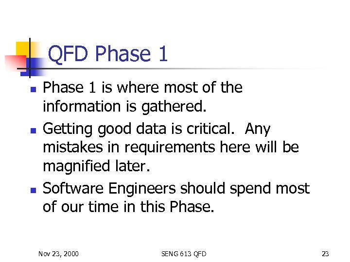 QFD Phase 1 n n n Phase 1 is where most of the information