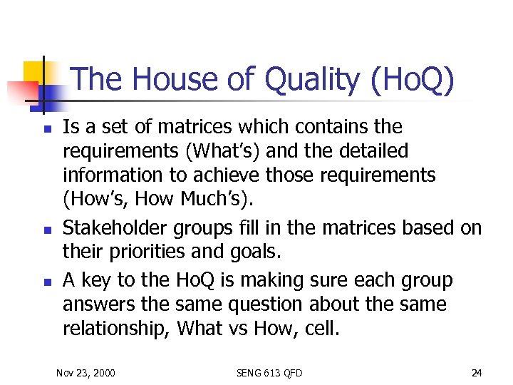 The House of Quality (Ho. Q) n n n Is a set of matrices