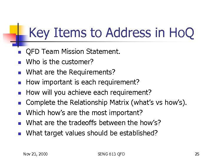 Key Items to Address in Ho. Q n n n n n QFD Team