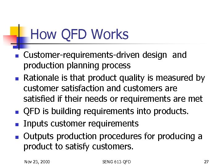 How QFD Works n n n Customer-requirements-driven design and production planning process Rationale is