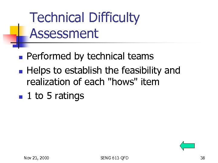 Technical Difficulty Assessment n n n Performed by technical teams Helps to establish the