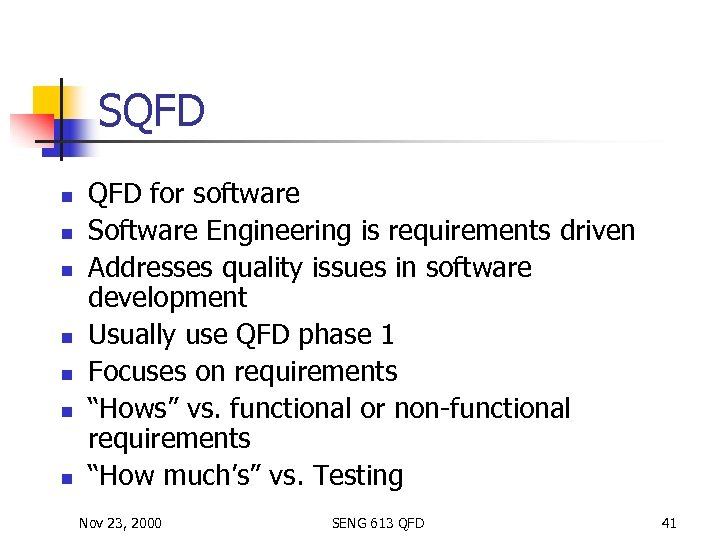 SQFD n n n n QFD for software Software Engineering is requirements driven Addresses