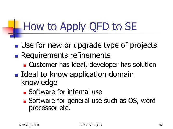 How to Apply QFD to SE n n Use for new or upgrade type