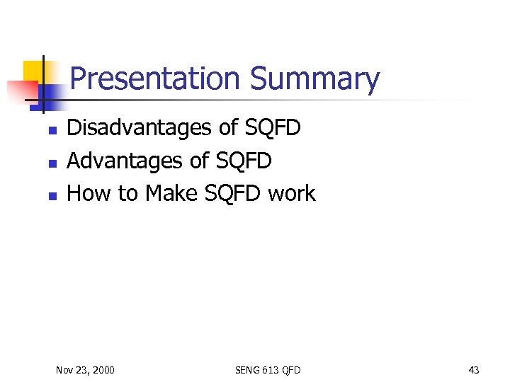 Presentation Summary n n n Disadvantages of SQFD Advantages of SQFD How to Make