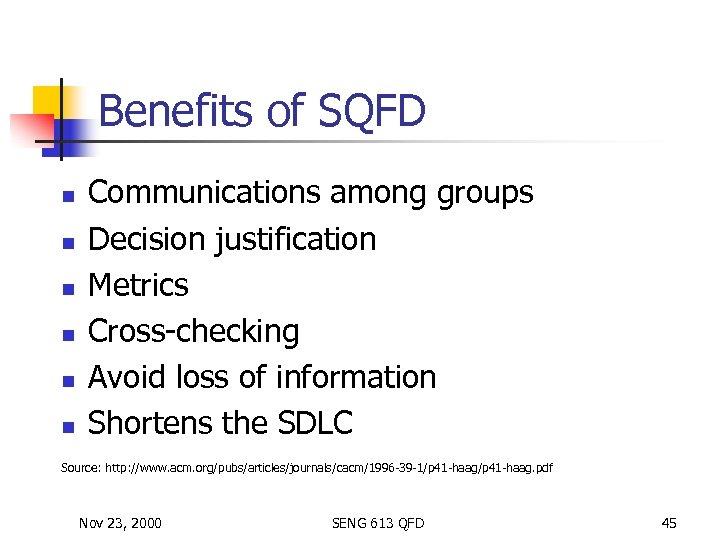 Benefits of SQFD n n n Communications among groups Decision justification Metrics Cross-checking Avoid