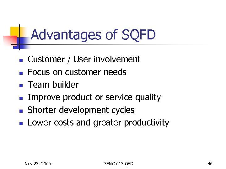 Advantages of SQFD n n n Customer / User involvement Focus on customer needs