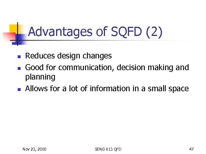 Advantages of SQFD (2) n n n Reduces design changes Good for communication, decision