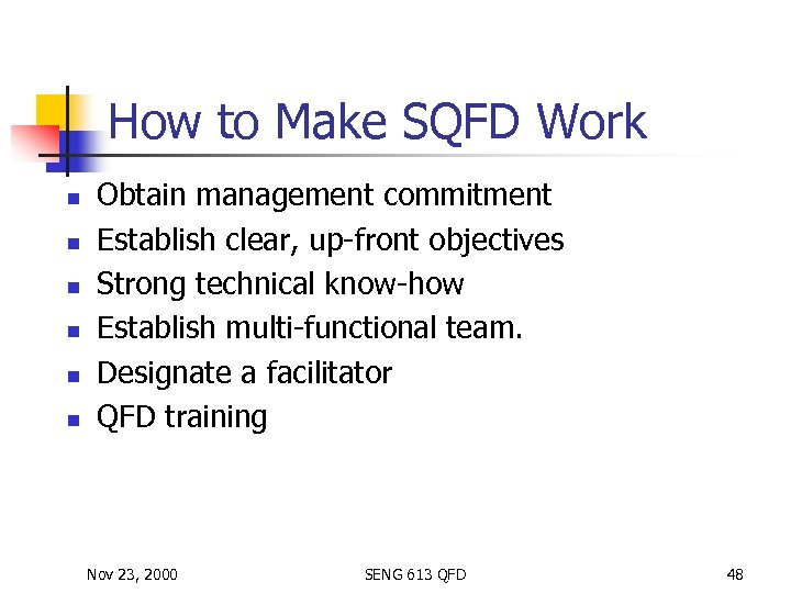 How to Make SQFD Work n n n Obtain management commitment Establish clear, up-front