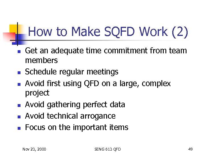 How to Make SQFD Work (2) n n n Get an adequate time commitment