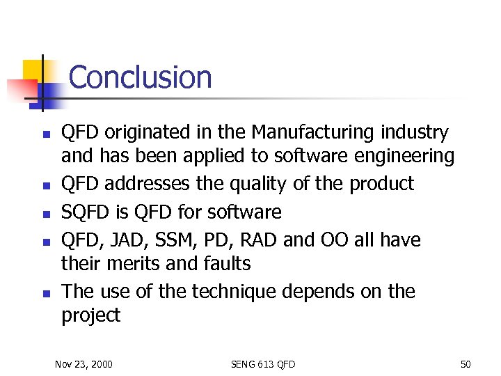 Conclusion n n QFD originated in the Manufacturing industry and has been applied to