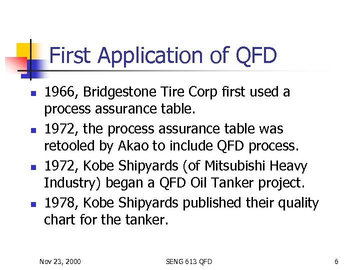 First Application of QFD n n 1966, Bridgestone Tire Corp first used a process