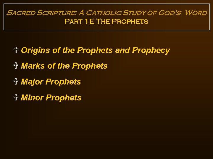Sacred Scripture: A Catholic Study of God's Word Part 1 E The Prophets U