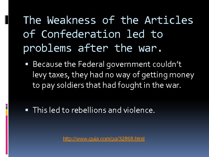 The Weakness of the Articles of Confederation led to problems after the war. Because