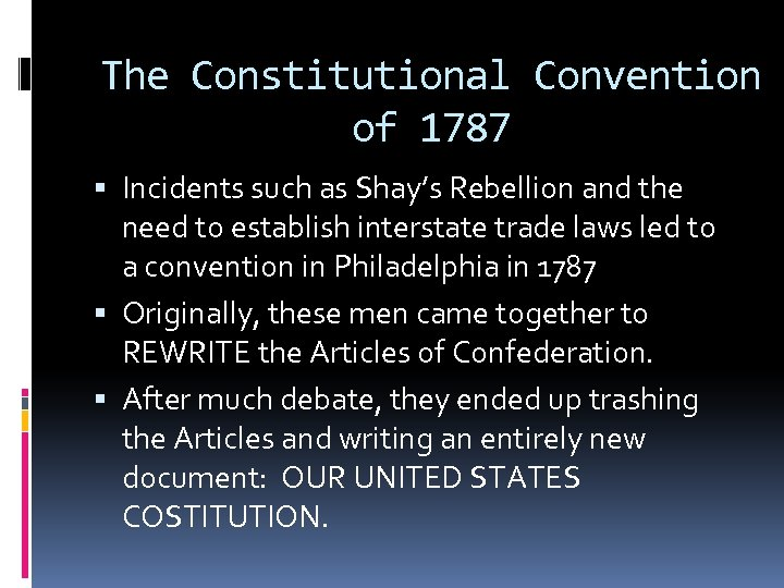 The Constitutional Convention of 1787 Incidents such as Shay's Rebellion and the need to