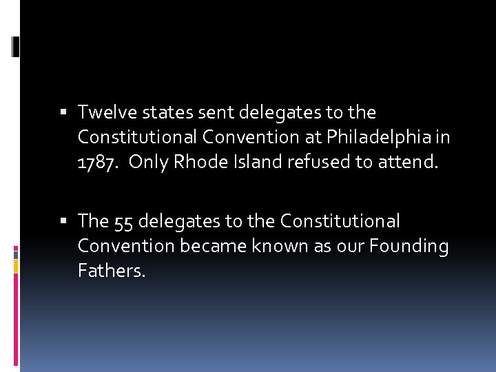 Twelve states sent delegates to the Constitutional Convention at Philadelphia in 1787. Only