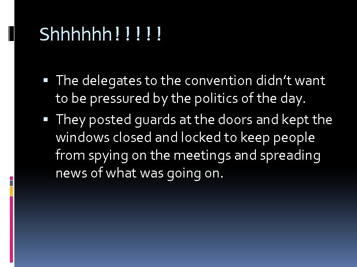 Shhhhhh!!!!! The delegates to the convention didn't want to be pressured by the politics