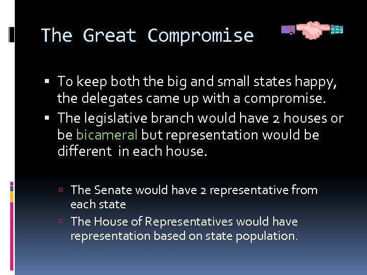 The Great Compromise To keep both the big and small states happy, the delegates