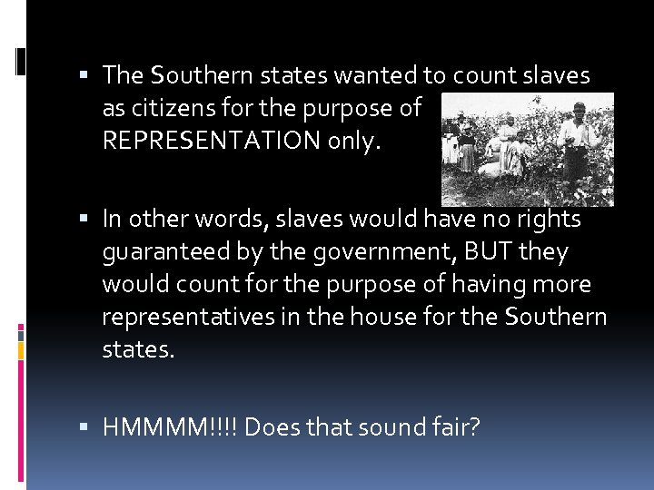 The Southern states wanted to count slaves as citizens for the purpose of