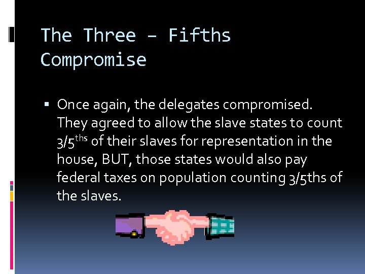 The Three – Fifths Compromise Once again, the delegates compromised. They agreed to allow